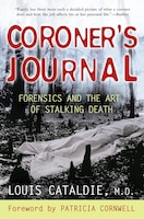 Coroner's Journal: Forensics And The Art Of Stalking Death