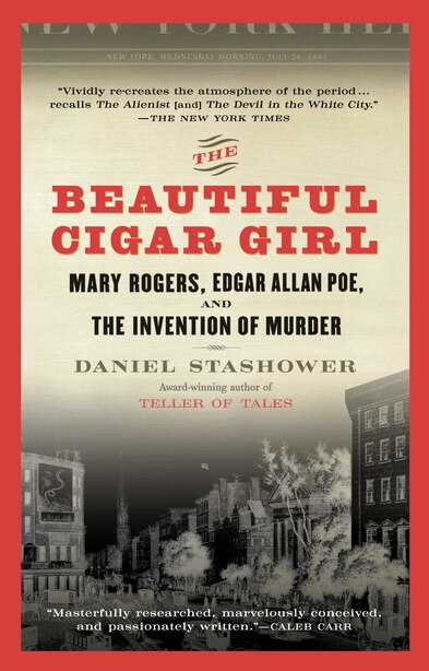 The Beautiful Cigar Girl: Mary Rogers, Edgar Allan Poe, And The Invention Of Murder by Daniel Stashower