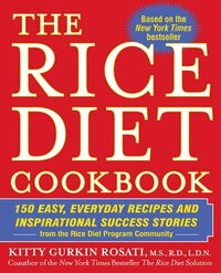 The Rice Diet Cookbook: 150 Easy, Everyday Recipes And Inspirational Success Stories From The Rice…