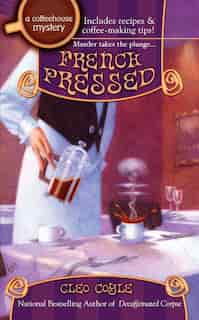 French Pressed: A Coffeehouse Mystery by Cleo Coyle