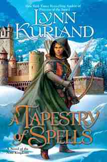 A Tapestry Of Spells: A Novel Of The Nine Kingdoms by Lynn Kurland