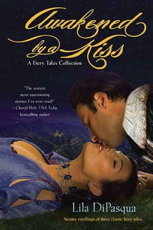 Awakened By A Kiss by Lila DiPasqua