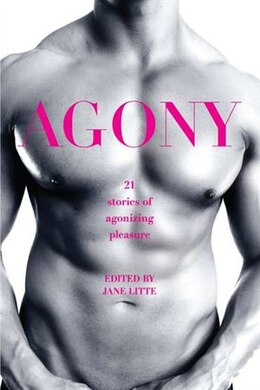 Book Agony/ecstasy: Original Stories Of Agonizing Pleasure/exquisite Pain by Jane Litte