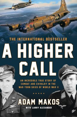 Book A Higher Call: An Incredible True Story Of Combat And Chivalry In The War-torn Skies Of World War Ii by Adam Makos