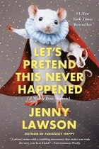 Book Let's Pretend This Never Happened: A Mostly True Memoir by Jenny Lawson