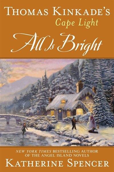 Thomas Kinkade's Cape Light: All Is Bright: A Cape Light Novel by Katherine Spencer