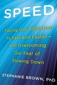 Speed: Facing Our Addiction To Fast And Faster--and Overcoming Our Fear Of Slowing Down
