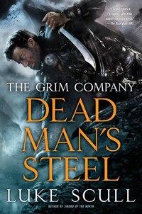 Dead Man's Steel: The Grim Company