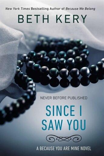 Since I Saw You: A Because You Are Mine Novel by Beth Kery