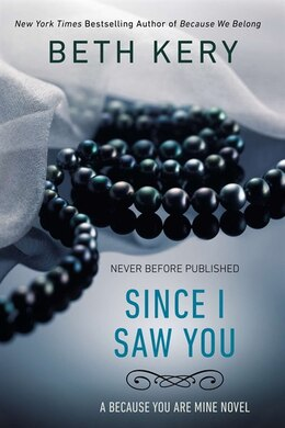 Book Since I Saw You: A Because You Are Mine Novel by Beth Kery
