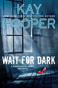 Wait For Dark: A Bishop/special Crimes Unit Novel