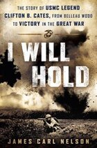 I Will Hold: The Story Of Usmc Legend Clifton B. Cates, From Belleau Wood To Victory In The Great…