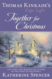 Thomas Kinkade's Cape Light: Together For Christmas: A Cape Light Novel by Katherine Spencer