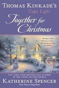 Thomas Kinkade's Cape Light: Together For Christmas: A Cape Light Novel by Katherine Spencer
