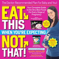 Eat This, Not That When You're Expecting: The Doctor-recommended Plan For Baby And You! Your…