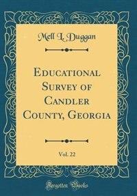 Educational Survey of Candler County, Georgia, Vol. 22 (Classic Reprint) by Mell L. Duggan