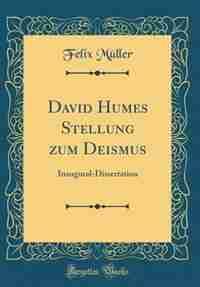 David Humes Stellung zum Deismus: Inaugural-Dissertation (Classic Reprint) by Felix Müller