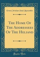 The Home Of The Addressees Of The Heliand (Classic Reprint)