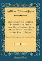 Decisions of the Interior Department in Public Land Cases, and Land Laws Passed by the Congress of…