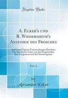A. Ecker's und R. Wiedersheim's Anatomie des Frosches, Vol. 3: Auf Grund Eigener Untersuchungen…