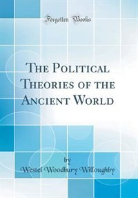 The Political Theories of the Ancient World (Classic Reprint) by Westel Woodbury Willoughby