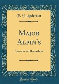Major Alpin's: Ancestors and Descendants (Classic Reprint) by P. J. Anderson