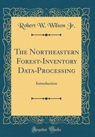 The Northeastern Forest-Inventory Data-Processing: Introduction (Classic Reprint)