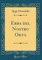 Erba del Nostro Orto (Classic Reprint)