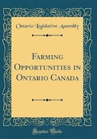 Farming Opportunities in Ontario Canada (Classic Reprint)