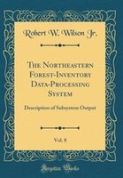 The Northeastern Forest-Inventory Data-Processing System, Vol. 8: Description of Subsystem Output…