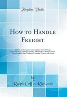 How to Handle Freight: Address to the Agents and Employes of the Chicago North-Western Railway…