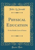 Physical Education: Or the Health-Laws of Nature (Classic Reprint)