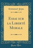 Essai sur la Liberté Morale (Classic Reprint)