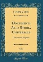 Documenti Alla Storia Universale, Vol. 3: Letteratura e Biografie (Classic Reprint)