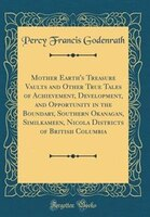 Mother Earth's Treasure Vaults and Other True Tales of Achievement, Development, and Opportunity in…