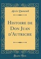 Histoire de Don Juan d'Autriche (Classic Reprint)