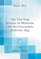 The New York Journal of Medicine, and the Collateral Sciences, 1843, Vol. 1 (Classic Reprint)