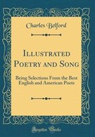 Illustrated Poetry and Song: Being Selections From the Best English and American Poets (Classic…