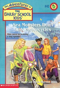 Adventures of the Bailey School Kids #40: Sea Monsters Don't Ride Motorcycles