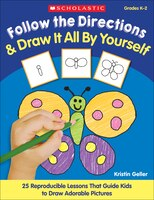 Follow the Directions and Draw It All by Yourself!: 25 Easy, Reproducible Lessons That Guide Kids…