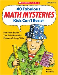 40 Fabulous Math Mysteries Kids Can't Resist: Fun-Filled Reproducible Mystery Stories That Build…