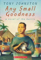 Any Small Goodness: A Novel of the Barrio