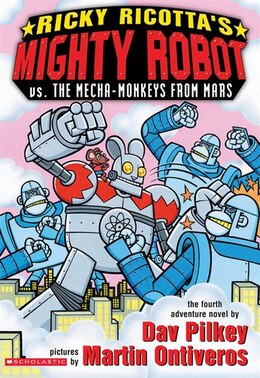Book Ricky Ricotta's Mighty Robot vs. the Mecha-monkeys from Mars (Book 4): Mighty Robot Vs The Mecha… by Dav Pilkey