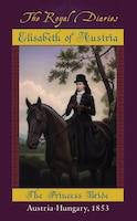 Royal Diaries: Elisabeth: The Princess Bride, Austria-Hungary, 1853