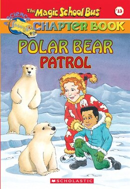 Book The Magic School Bus Chapter Book #13: Polar Bear Patrol by Judith Bauer-Stamper