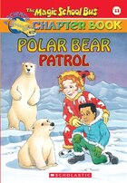 The Magic School Bus Chapter Book #13: Polar Bear Patrol