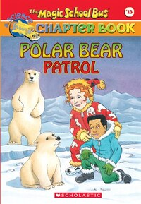 The Magic School Bus Chapter Book #13: Polar Bear Patrol