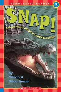Scholastic Reader: Snap! A Book About Alligators and Crocodiles: Level 3
