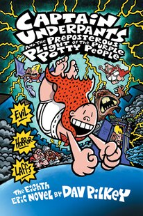 Captain Underpants and the Preposterous Plight of the Purple Potty People: The Eighth Epic Novel