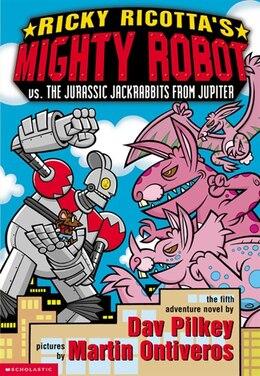 Book Ricky Ricotta's Mighty Robot vs. the Jurassic Jackrabbits from Jupiter (Book 5) by Dav Pilkey